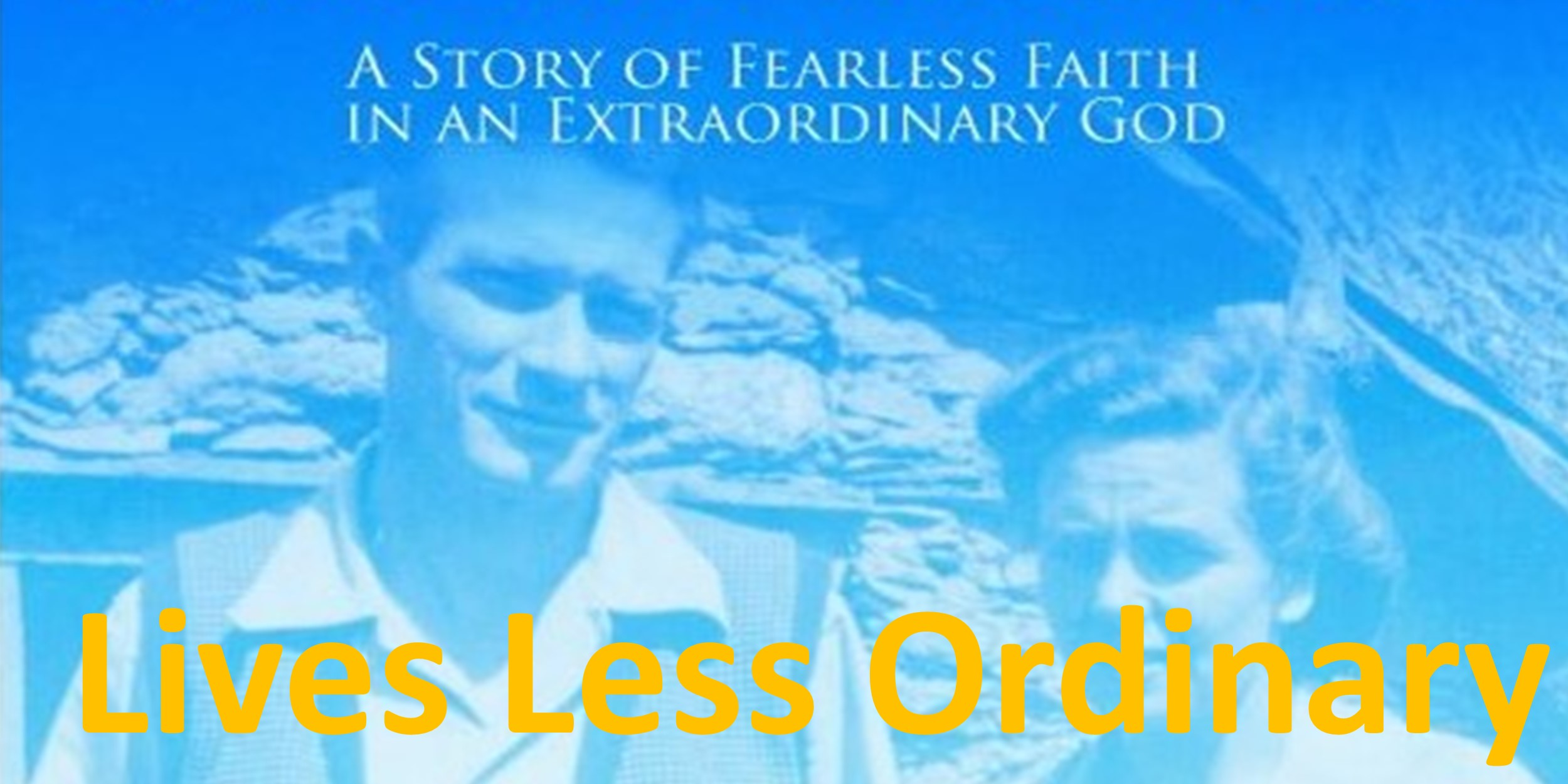 Lives less Ordinary* Click picture for details on how to purchase this book of two extraordinary lives lived for Christ